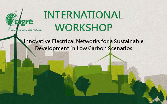 """International workshop: """"Innovative electrical networks for a sustainable development in low carbon scenarios"""""""